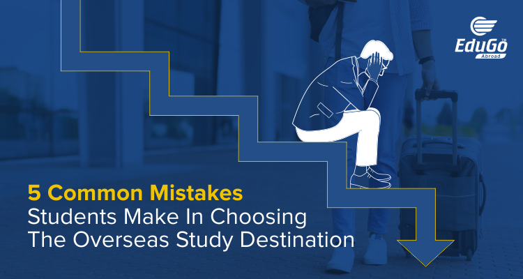 5 Common Mistakes students make in choosing the overseas study destination