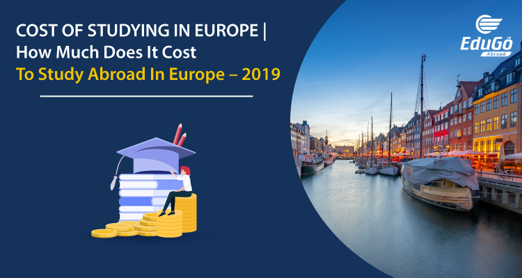 Cost of Studying in Europe How Much Does It Cost to Study Abroad In Europe 2019