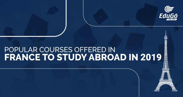Popular Courses Offered In France To Study Abroad In 2019