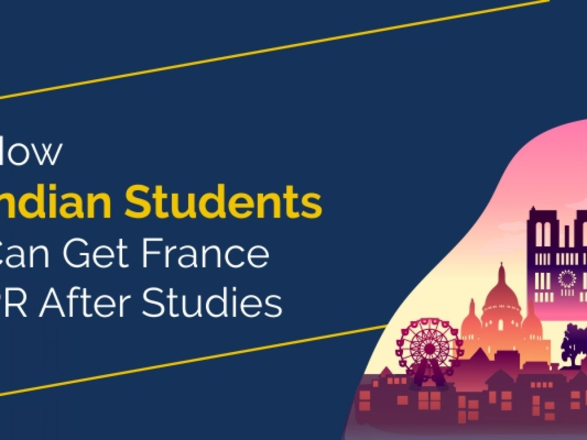 How Indian Students Can Get France Pr After Studies