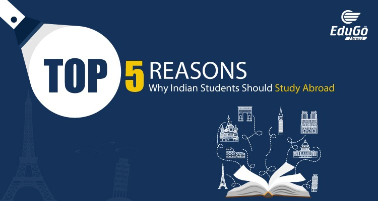Top 5 Reasons Why Indian Students Should Study Abroad