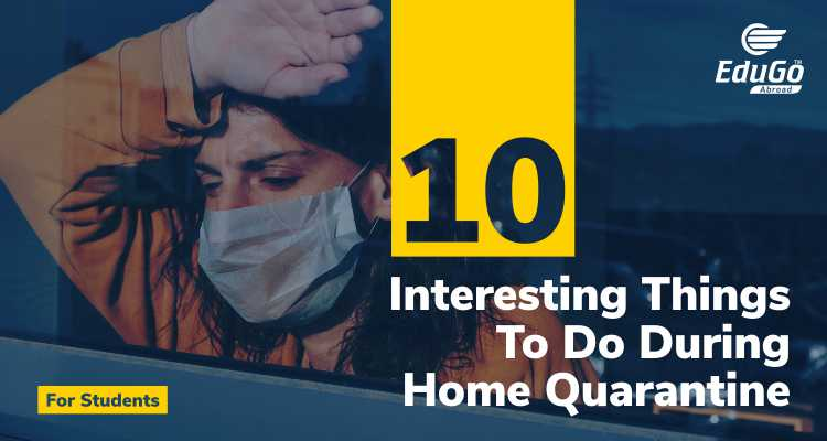 10 Interesting Things To Do During Home Quarantine - For Students