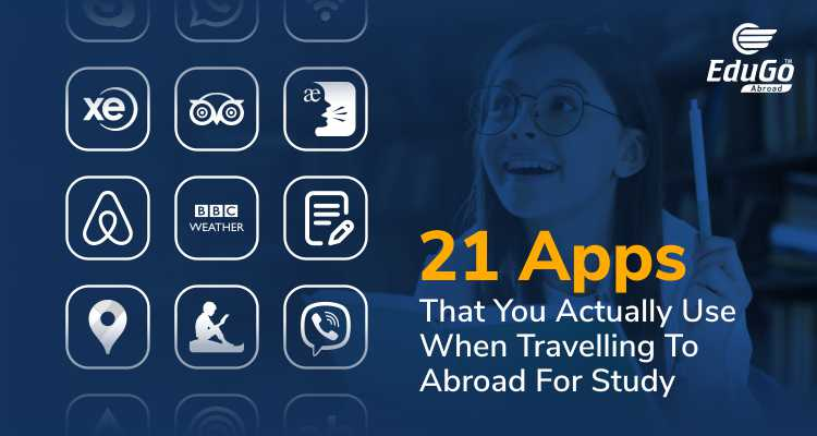 21 Apps That You Actually Use When Travelling To Abroad For Study