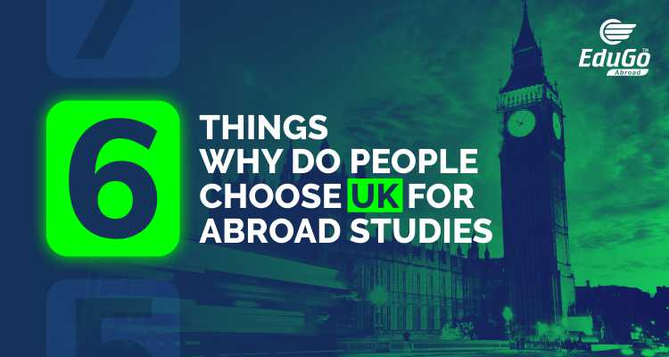 6 Things Why Do People Choose UK For Abroad Studies