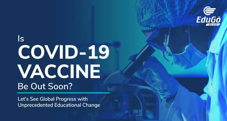 Is Covid 19 Vaccine Be Out Soon Lets See Global Progress with Unprecedented Educational Change