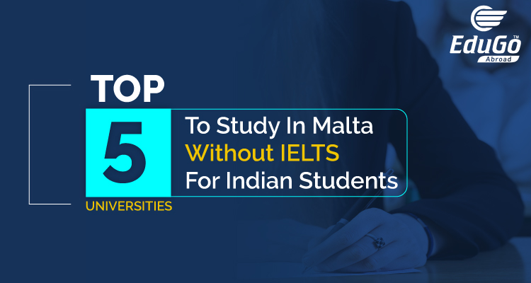 Top 5 Universities To Study In Malta Without IELTS For Indian Students