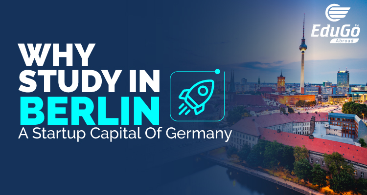 Why Study In Berlin A Start Up Capital of Germany