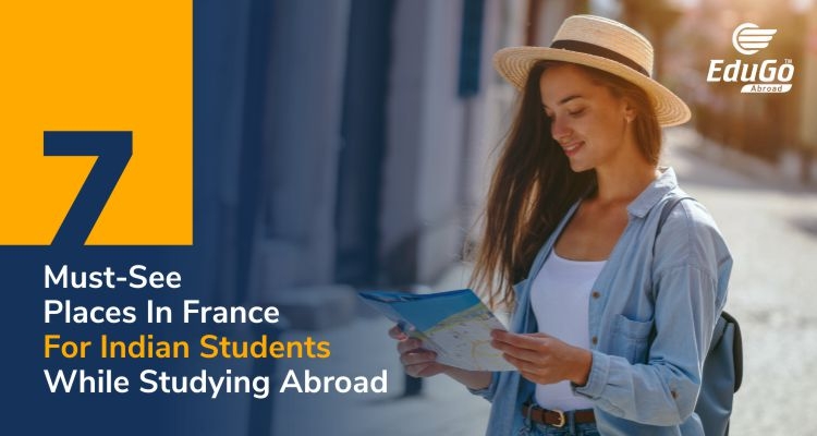 7 Must See Places In France For Indian Students While Studying Abroad