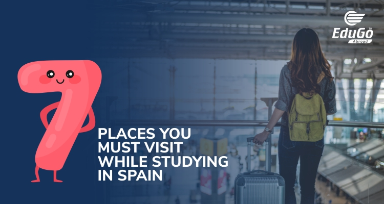 7 Places You Must Visit While Studying In Spain