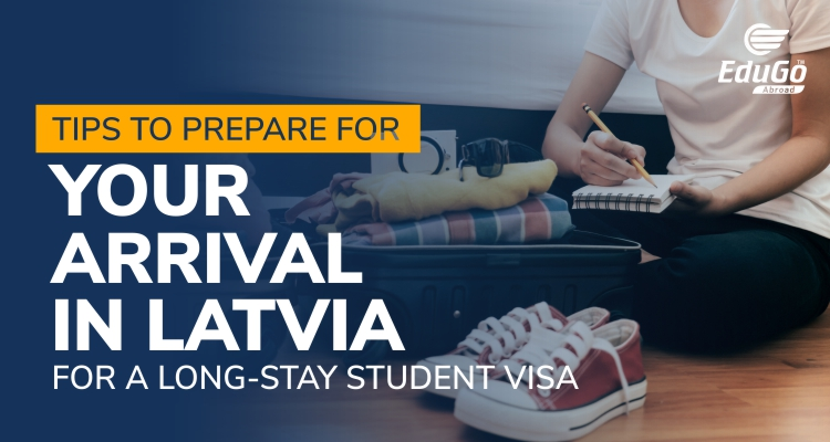 Tips To Prepare For Your Arrival In Latvia For A Long Stay Student Visa