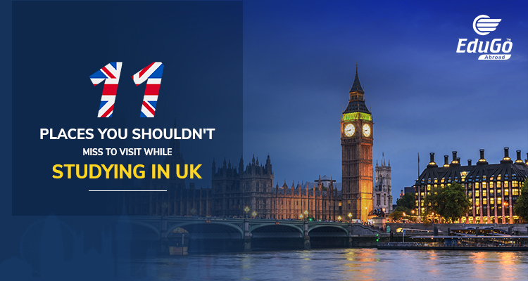11 Places You Shouldnt Miss To Visit While Studying In UK