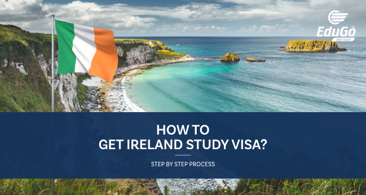 Complete Guide On How To Get Ireland Study Visa Step By Step Process