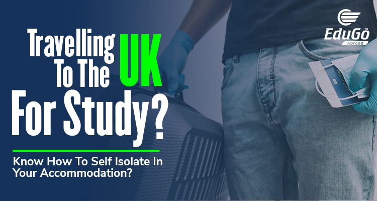 Travelling To The Uk For Study Know How To Self Isolate In Your Accommodation