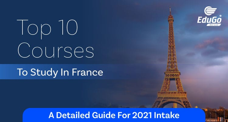 Top 10 Courses To Study In France A Detailed Guide For 2021 Intake