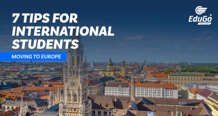 7 Tips For International Students Moving To Europe 2021