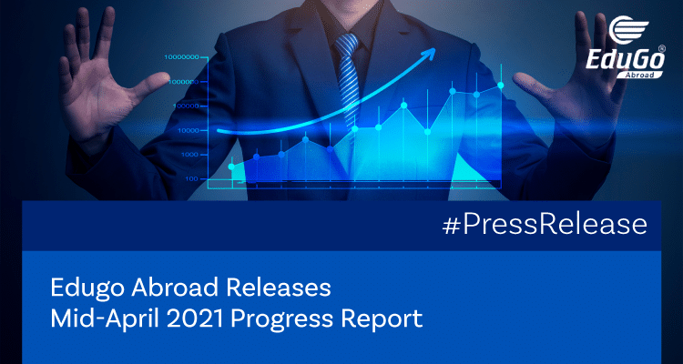 Edugo Abroad Releases Mid April 2021 Progress Report