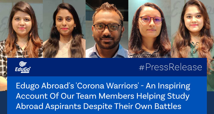 Edugo Abroads Corona Warriors An Inspiring Account Of Our Team Members Helping Study Abroad Aspirants Despite Their Own Battles