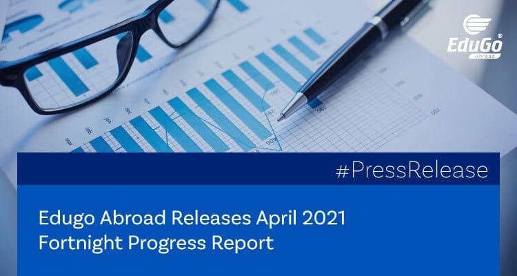 Edugo Abroad Releases April 2021 Fortnight Progress Report