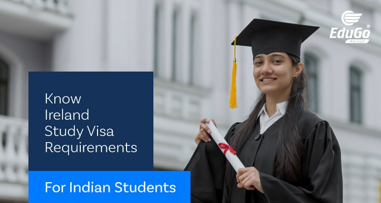 Know Ireland Study Visa Requirements for Indian Students