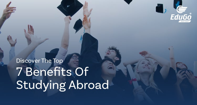 Discover The Top 7 Benefits Of Studying Abroad