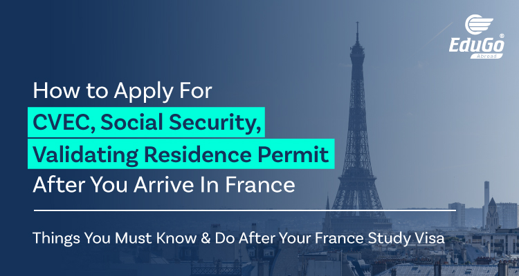 How to Apply For CVEC Social Security Validating Residence Permit After You Arrive In France Things You Must Know Do After Your France Study Visa