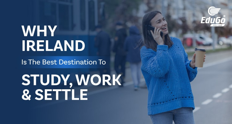 Why Ireland Is The Best Destination To Study Work Settle