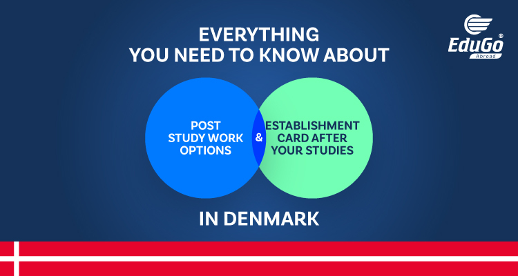 Everything You Need To Know About Post Study Work and Establishment Card After Your Studies In Denmark