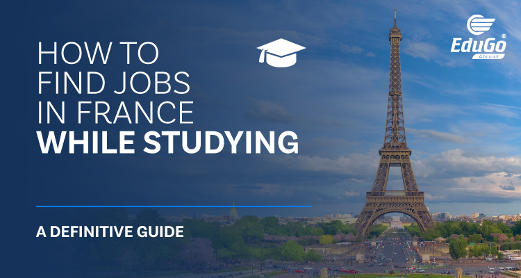How To Find Jobs In France While Studying A Defenitive Guide